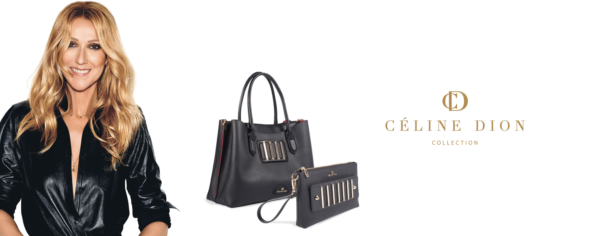 Céline Dion Collection - Classic & luxurious handbags with flair, designed with Céline's personal touch. Available online and at these locations - Early September.