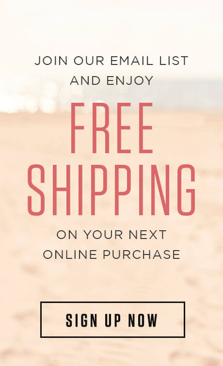Join our email list and enjoy free shipping on your next online purchase