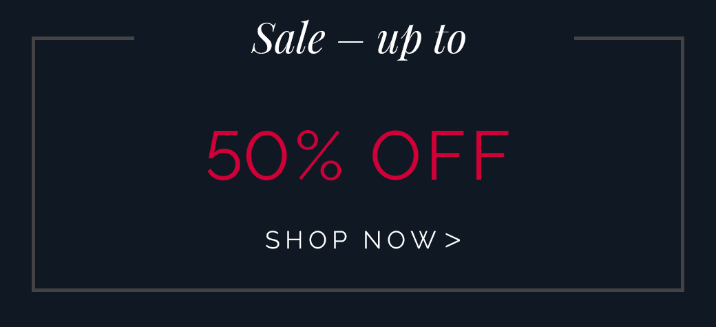 Sale - Up to 50% OFF - SHOP NOW